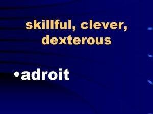 skillful clever dexterous adroit annihilation devastation holocaust lukewarm