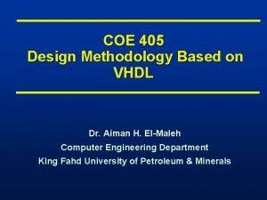 COE 405 Design Methodology Based on VHDL Dr