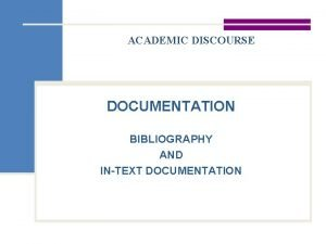 ACADEMIC DISCOURSE DOCUMENTATION BIBLIOGRAPHY AND INTEXT DOCUMENTATION DIFFERENT
