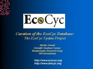 Curation of the Eco Cyc Database The Eco