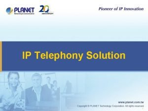 IP Telephony Solution 1 IP Telephony Total Solution