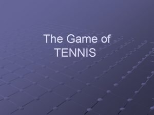 The Game of TENNIS Tennis The Game Tennis
