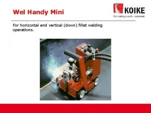 Wel Handy Mini For horizontal and vertical down