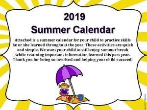 2019 Summer Calendar Attached is a summer calendar