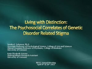 Living with Distinction The Psychosocial Correlates of Genetic
