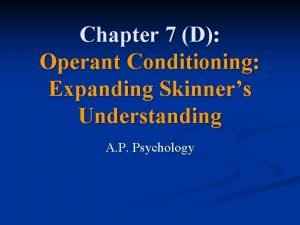 Chapter 7 D Operant Conditioning Expanding Skinners Understanding