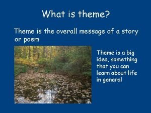 What is theme Theme is the overall message