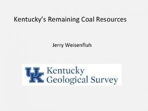 Kentuckys Remaining Coal Resources Jerry Weisenfluh Kentuckys Coalfields