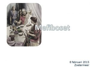 Mefiboset 8 februari 2015 Zoetermeer 2 Samuel 9