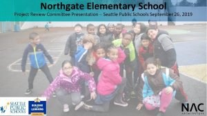 Northgate Elementary School Project Review Committee Presentation Seattle