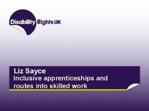 Liz Sayce Inclusive apprenticeships and routes into skilled