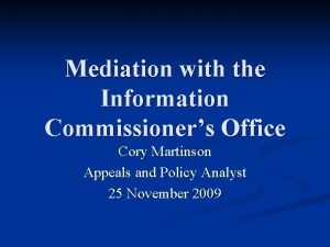 Mediation with the Information Commissioners Office Cory Martinson