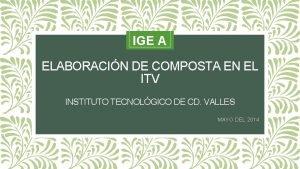 IGE A ELABORACIN DE COMPOSTA EN EL ITV