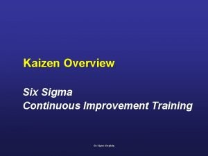 Kaizen Overview Six Sigma Continuous Improvement Training Six