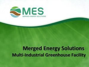 Merged Energy Solutions MultiIndustrial Greenhouse Facility Vision and