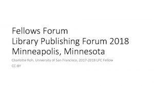 Fellows Forum Library Publishing Forum 2018 Minneapolis Minnesota