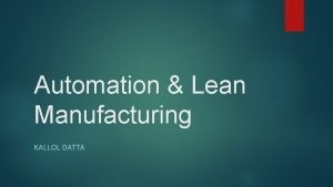 Automation Lean Manufacturing KALLOL DATTA Lean Manufacturing Defined