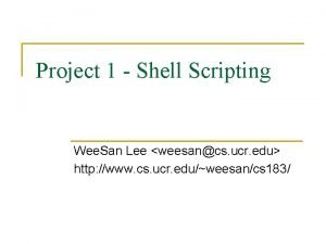 Project 1 Shell Scripting Wee San Lee weesancs
