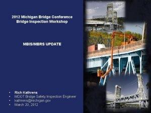 2012 Michigan Bridge Conference Bridge Inspection Workshop MBISMBRS
