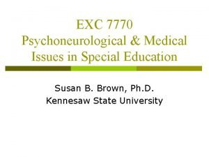 EXC 7770 Psychoneurological Medical Issues in Special Education