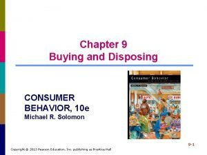 Chapter 9 Buying and Disposing CONSUMER BEHAVIOR 10