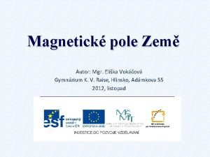 Magnetick pole Zem Autor Mgr Elika Vokov Gymnzium