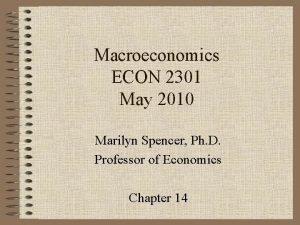 Macroeconomics ECON 2301 May 2010 Marilyn Spencer Ph