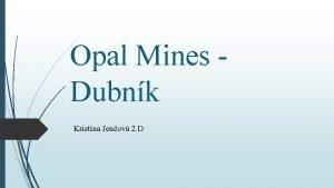 Opal Mines Dubnk Kristna Jenov 2 D Opal