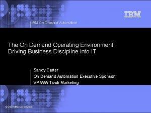 1 IBM On Demand Automation The On Demand