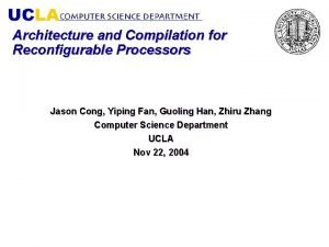 Architecture and Compilation for Reconfigurable Processors Jason Cong