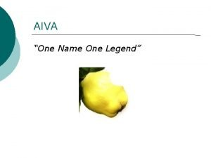 AIVA One Name One Legend Overview General Overview