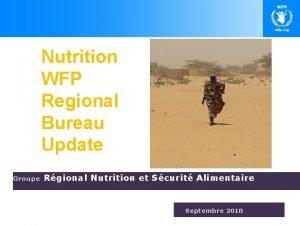 Nutrition WFP Regional Bureau Update Groupe Rgional Nutrition
