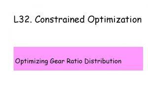 L 32 Constrained Optimization Optimizing Gear Ratio Distribution