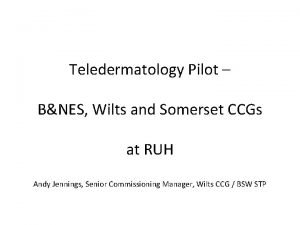 Teledermatology Pilot BNES Wilts and Somerset CCGs at