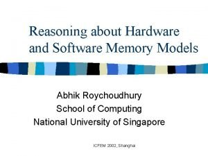 Reasoning about Hardware and Software Memory Models Abhik