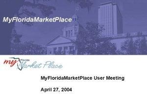 My Florida Market Place User Meeting April 27