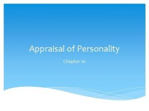Appraisal of Personality Chapter 10 Personality Assessment Personality
