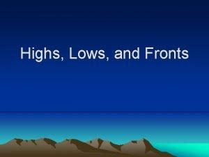 Highs Lows and Fronts Highs Lows and Fronts