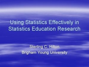 Using Statistics Effectively in Statistics Education Research Sterling