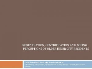 REGENERATION GENTRIFICATION AND AGEING PERCEPTIONS OF OLDER INNER