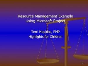 Resource Management Example Using Microsoft Project Terri Hopkins