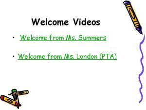 Welcome Videos Welcome from Ms Summers Welcome from