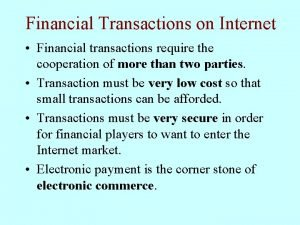 Financial Transactions on Internet Financial transactions require the