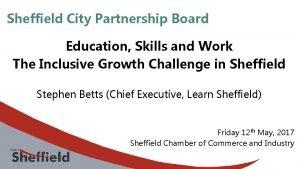 Sheffield City Partnership Board Education Skills and Work
