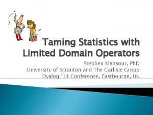 Taming Statistics with Limited Domain Operators Stephen Mansour