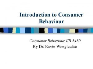 Introduction to Consumer Behaviour IIB 3430 By Dr