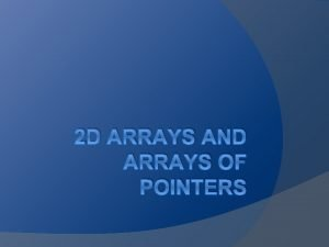 2 D ARRAYS AND ARRAYS OF POINTERS Defining
