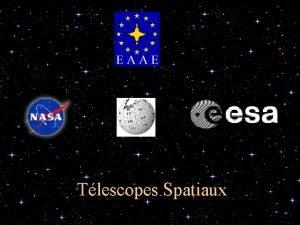 Tlescopes Spatiaux Sommaire Introduction Lactualit s s Hubble