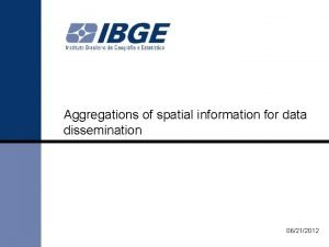 Aggregations of spatial information for data dissemination 06212012