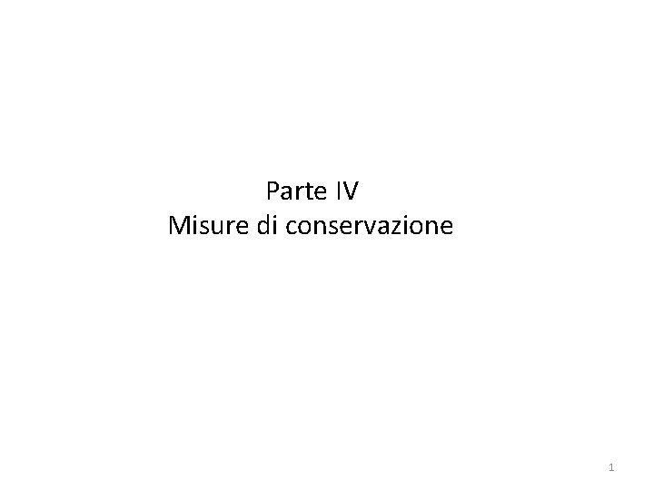 Parte IV Misure di conservazione 1 Misure di